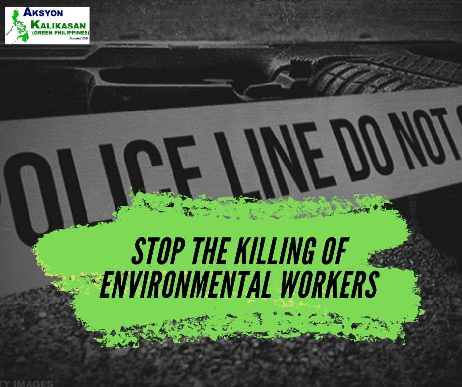 STOP THE KILLING OF ENVIRONMENTAL WORKERS NOW
